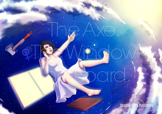 The Axe. The Window. The Board. by Melissa Yeomans