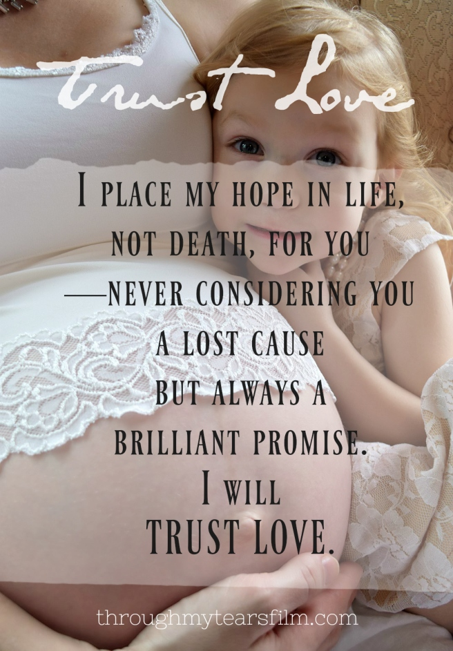 I will trust LOVE not death. Pro-Life is Pro-Love